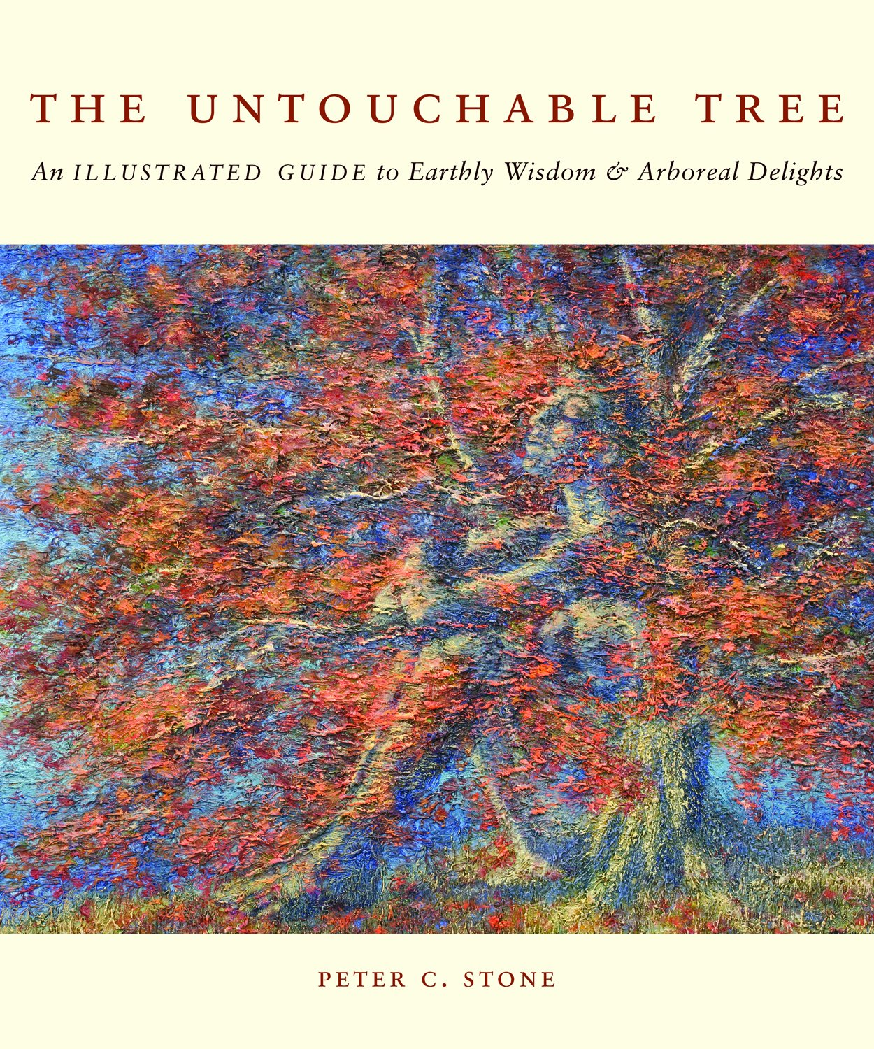 The Untouchable Tree, An Illustrated Guide to Earthly Wisdom & Arboreal Delights